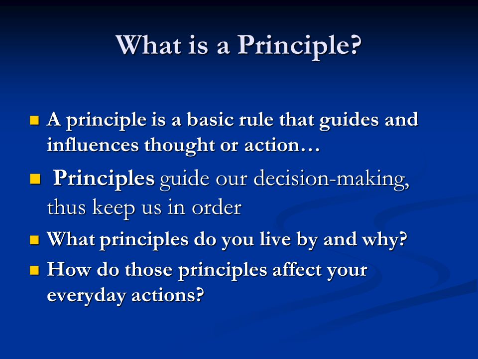 A principle is a basic rule that guides and influences thought or action… A principle is a basic rule that guides and influences thought or action… Pr