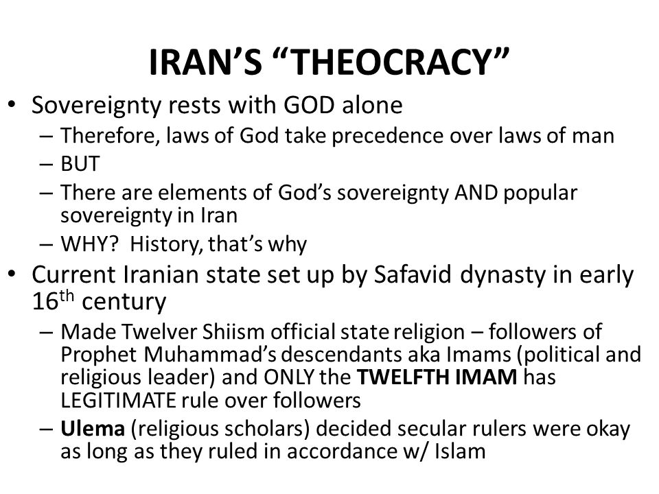 "IRAN'S ""THEOCRACY"" Sovereignty rests with GOD alone – Therefore, laws of God take precedence over laws of man – BUT – There are elements of God's sove"