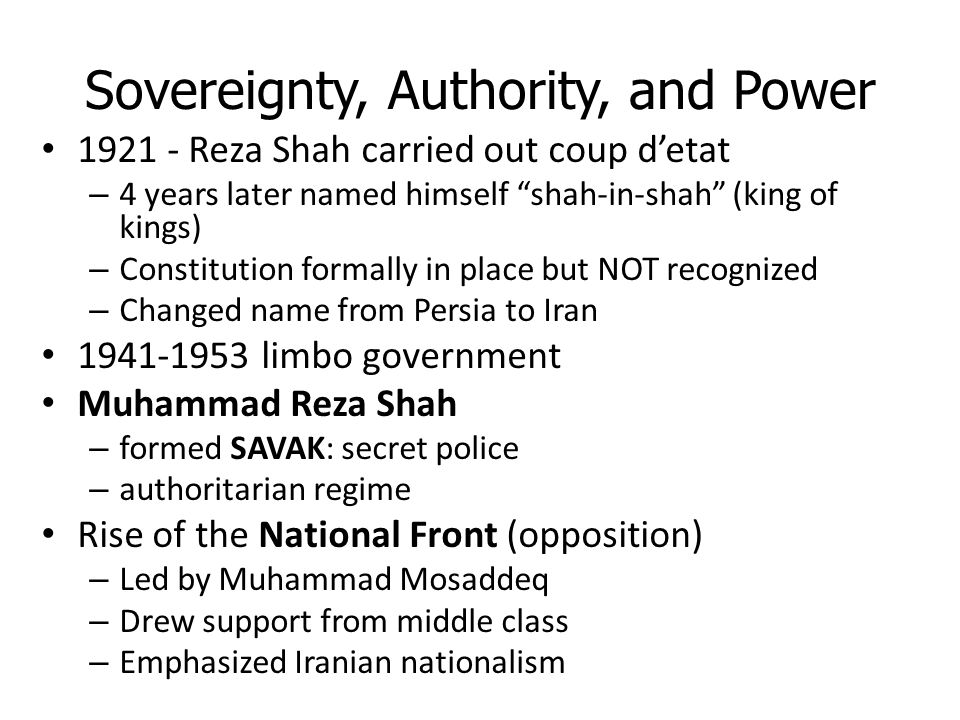 "Sovereignty, Authority, and Power 1921 - Reza Shah carried out coup d'etat – 4 years later named himself ""shah-in-shah"" (king of kings) – Constitution"