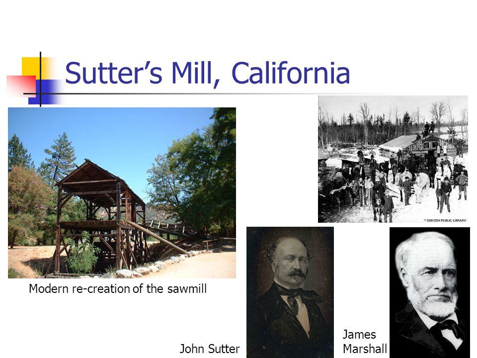 Sutter's Mill, California Modern re-creation of the sawmill John Sutter James Marshall