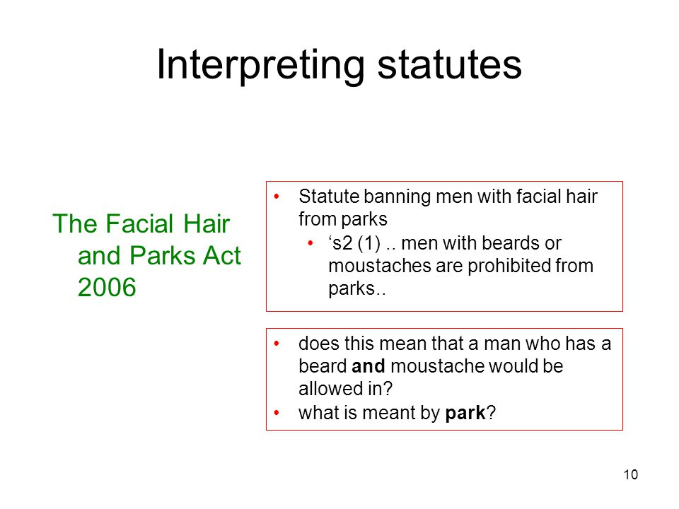 10 Interpreting statutes The Facial Hair and Parks Act 2006 Statute banning men with facial hair from parks 's2 (1).. men with beards or moustaches ar