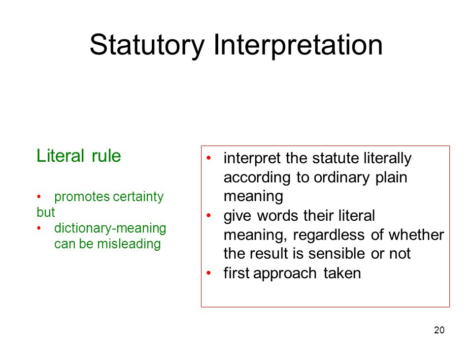 20 Statutory Interpretation Literal rule promotes certainty but dictionary-meaning can be misleading interpret the statute literally according to ordi