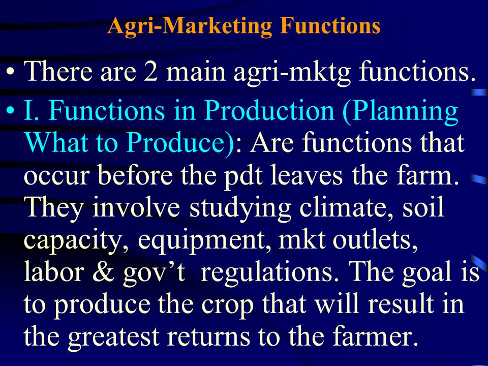 Agri-Marketing Functions There are 2 main agri-mktg functions.