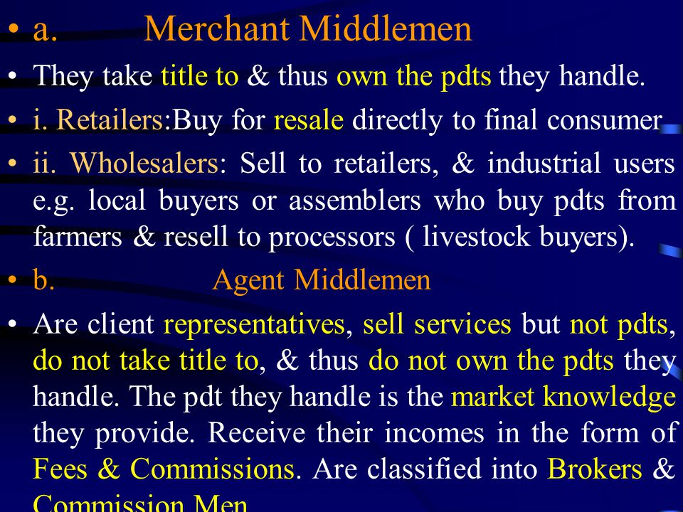 a. Merchant Middlemen They take title to & thus own the pdts they handle.