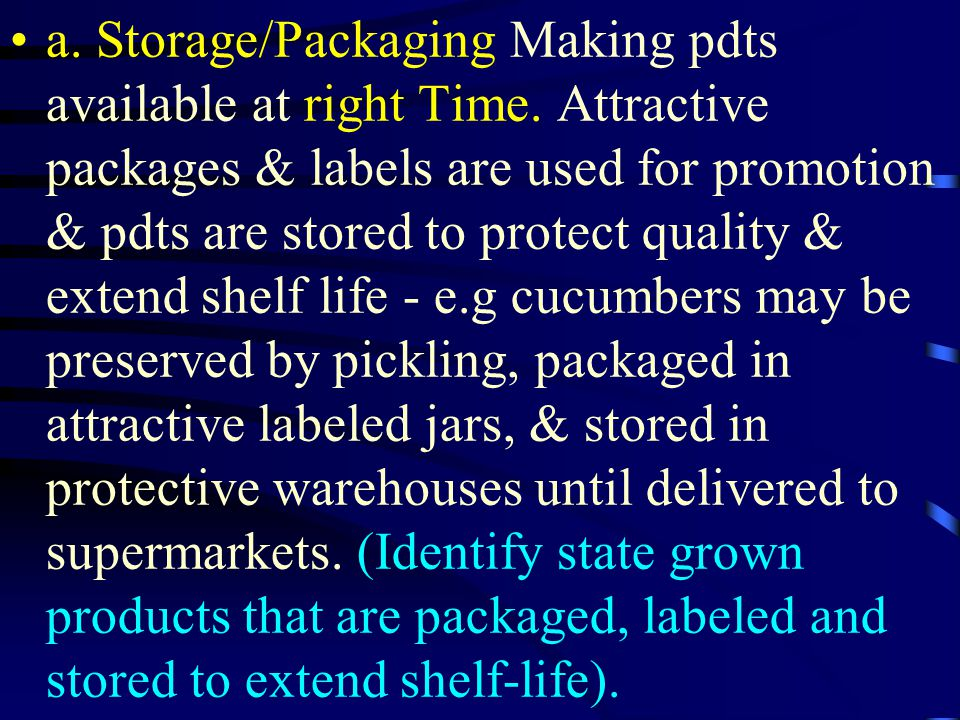 a. Storage/Packaging Making pdts available at right Time.