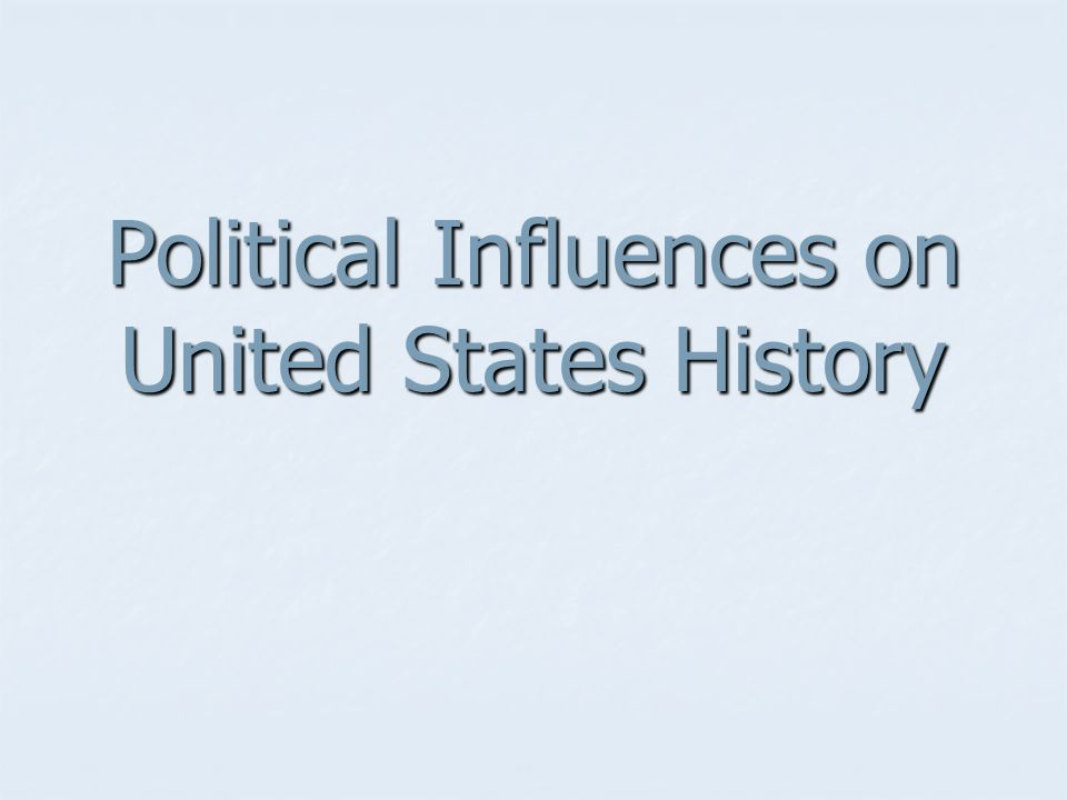 Political Influences on United States History