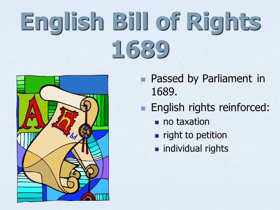 English Bill of Rights 1689 Passed by Parliament in 1689.