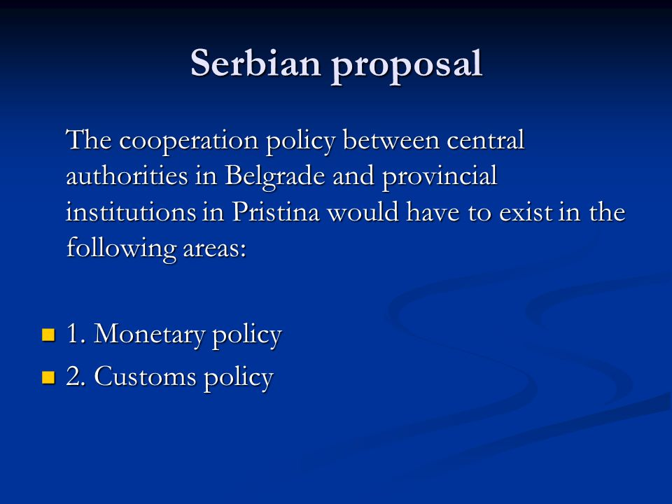 Serbian proposal The cooperation policy between central authorities in Belgrade and provincial institutions in Pristina would have to exist in the fol