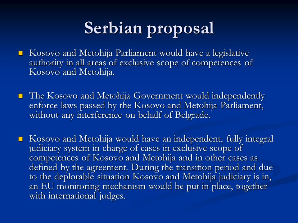 Kosovo and Metohija Parliament would have a legislative authority in all areas of exclusive scope of competences of Kosovo and Metohija. Kosovo and Me