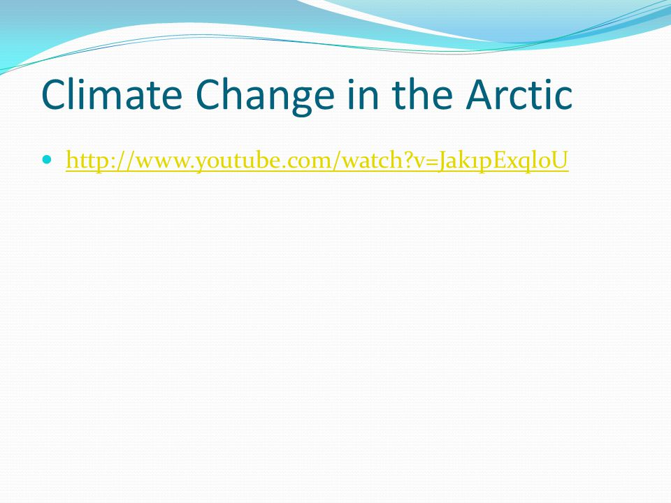 Climate Change in the Arctic http://www.youtube.com/watch v=Jak1pExql0U