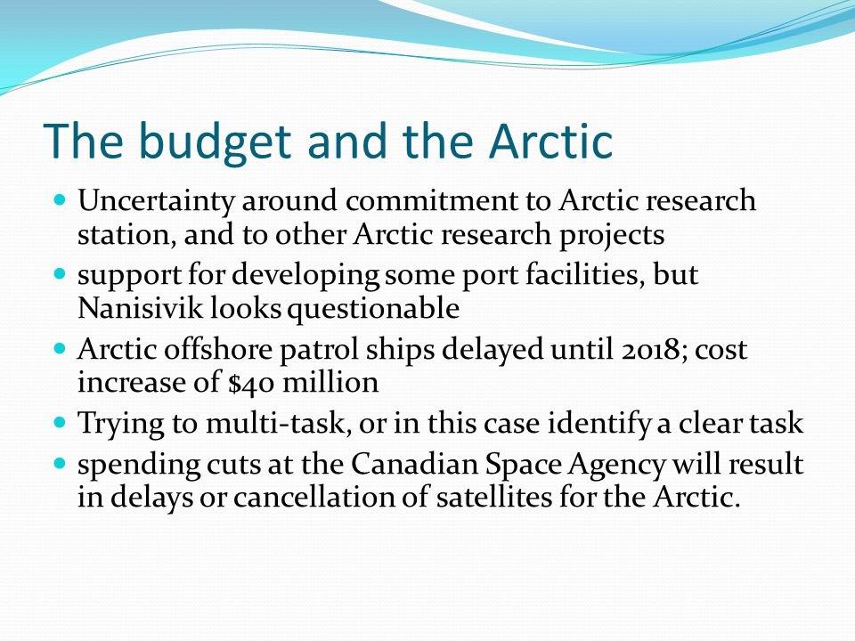 The budget and the Arctic Uncertainty around commitment to Arctic research station, and to other Arctic research projects support for developing some