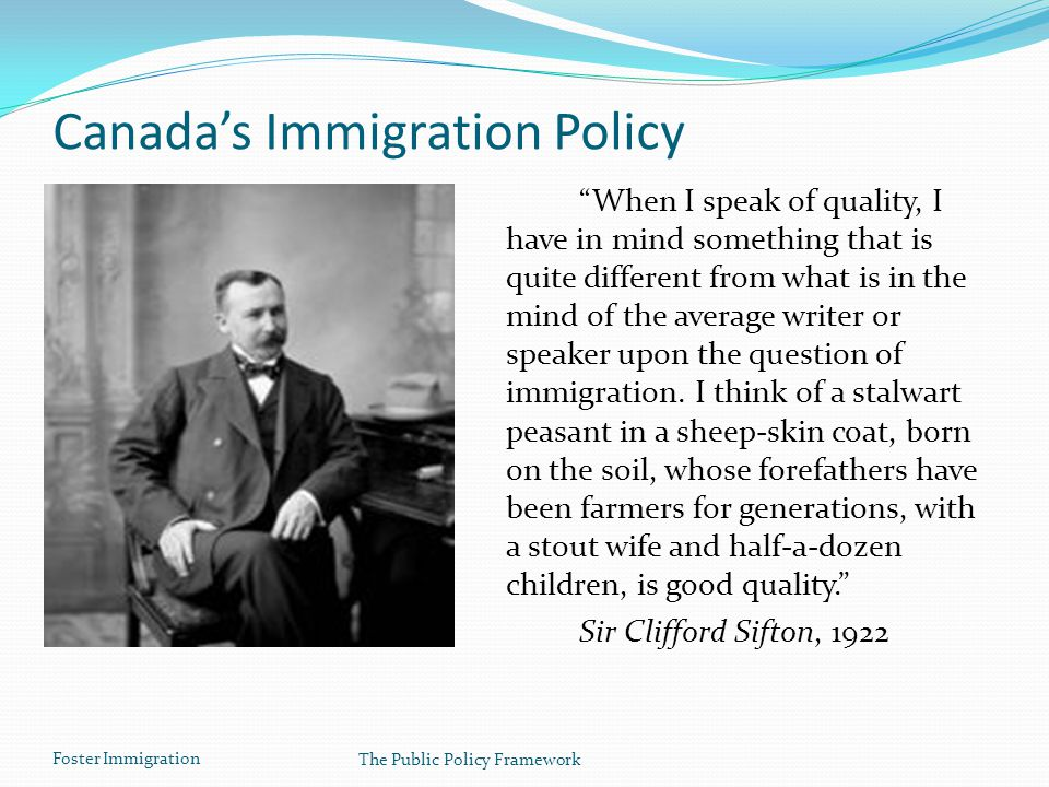 "Foster Immigration The Public Policy Framework Canada's Immigration Policy ""When I speak of quality, I have in mind something that is quite different"