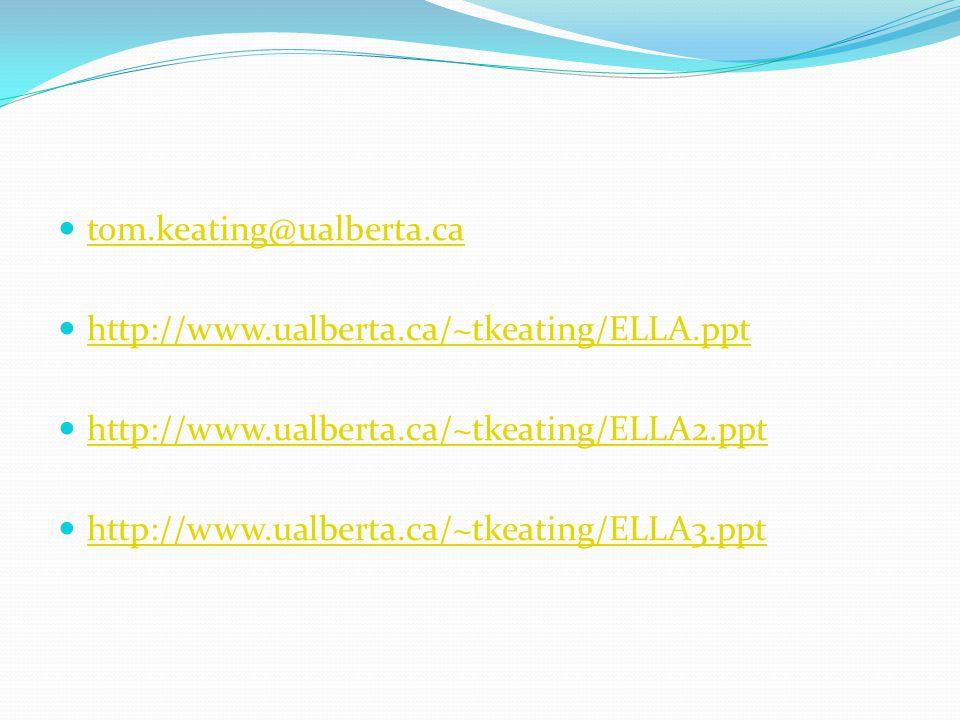 tom.keating@ualberta.ca http://www.ualberta.ca/~tkeating/ELLA.ppt http://www.ualberta.ca/~tkeating/ELLA2.ppt http://www.ualberta.ca/~tkeating/ELLA3.ppt