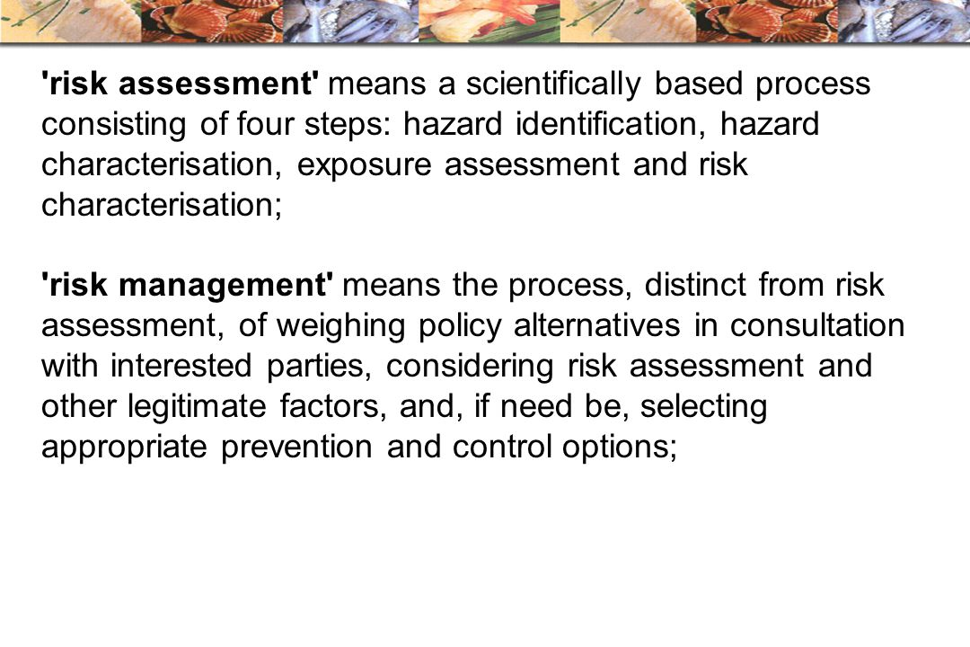 'risk assessment' means a scientifically based process consisting of four steps: hazard identification, hazard characterisation, exposure assessment a