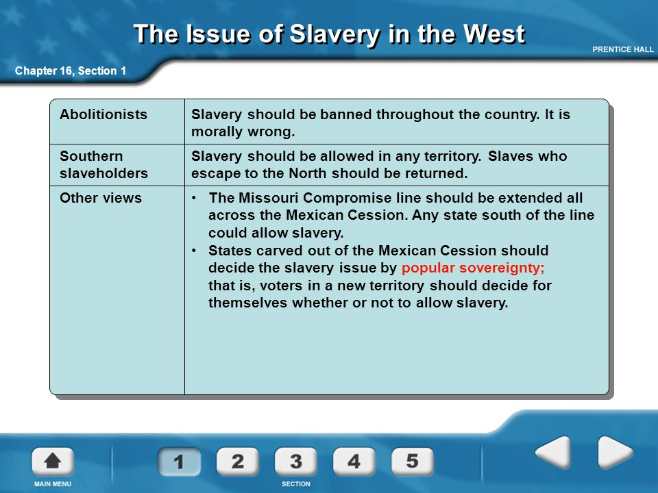 Chapter 16, Section 1 The Issue of Slavery in the West AbolitionistsSlavery should be banned throughout the country.