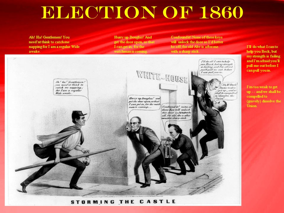 Election of 1860 I'll do what I can to help you Beck, but my strength is failing and I'm afraid you'll pull me out before I can pull you in. I'm too w