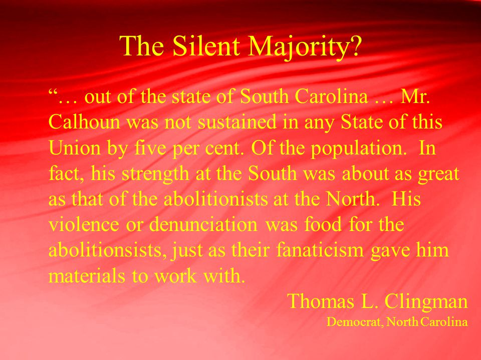 "The Silent Majority? ""… out of the state of South Carolina … Mr. Calhoun was not sustained in any State of this Union by five per cent. Of the populat"