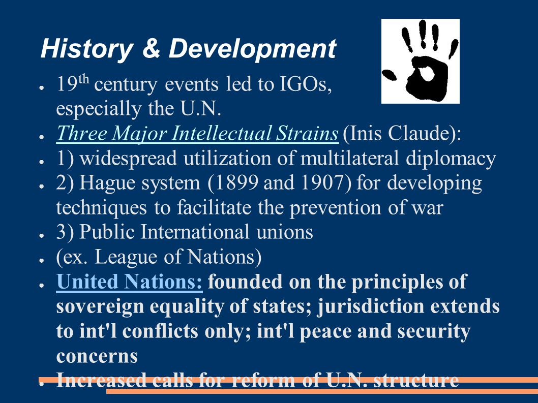 History & Development ● 19 th century events led to IGOs, especially the U.N.