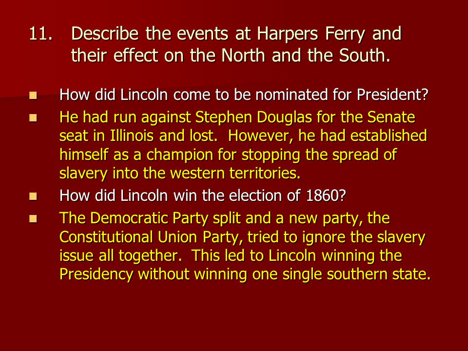 11.Describe the events at Harpers Ferry and their effect on the North and the South.