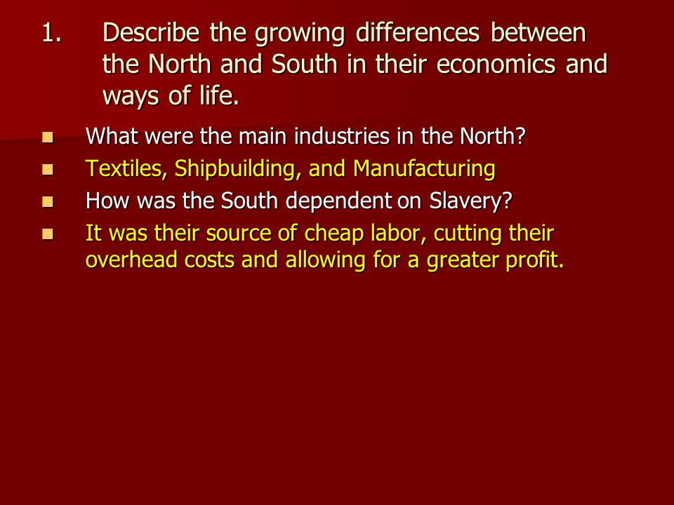 1.Describe the growing differences between the North and South in their economics and ways of life.