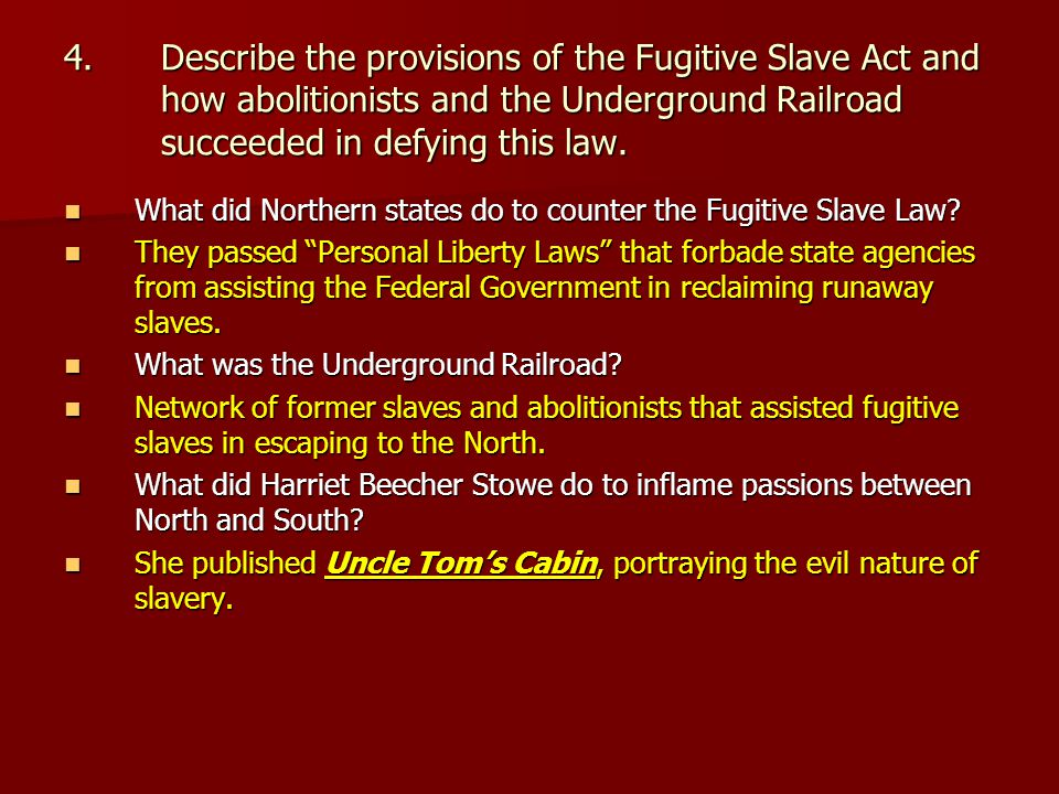 4.Describe the provisions of the Fugitive Slave Act and how abolitionists and the Underground Railroad succeeded in defying this law.