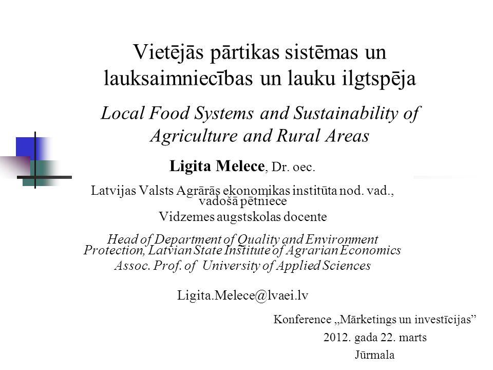 Vietējās pārtikas sistēmas un lauksaimniecības un lauku ilgtspēja Local Food Systems and Sustainability of Agriculture and Rural Areas Ligita Melece, Dr.