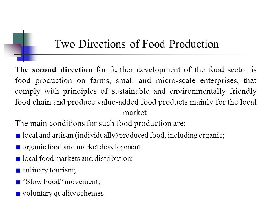 Two Directions of Food Production The second direction for further development of the food sector is food production on farms, small and micro-scale e