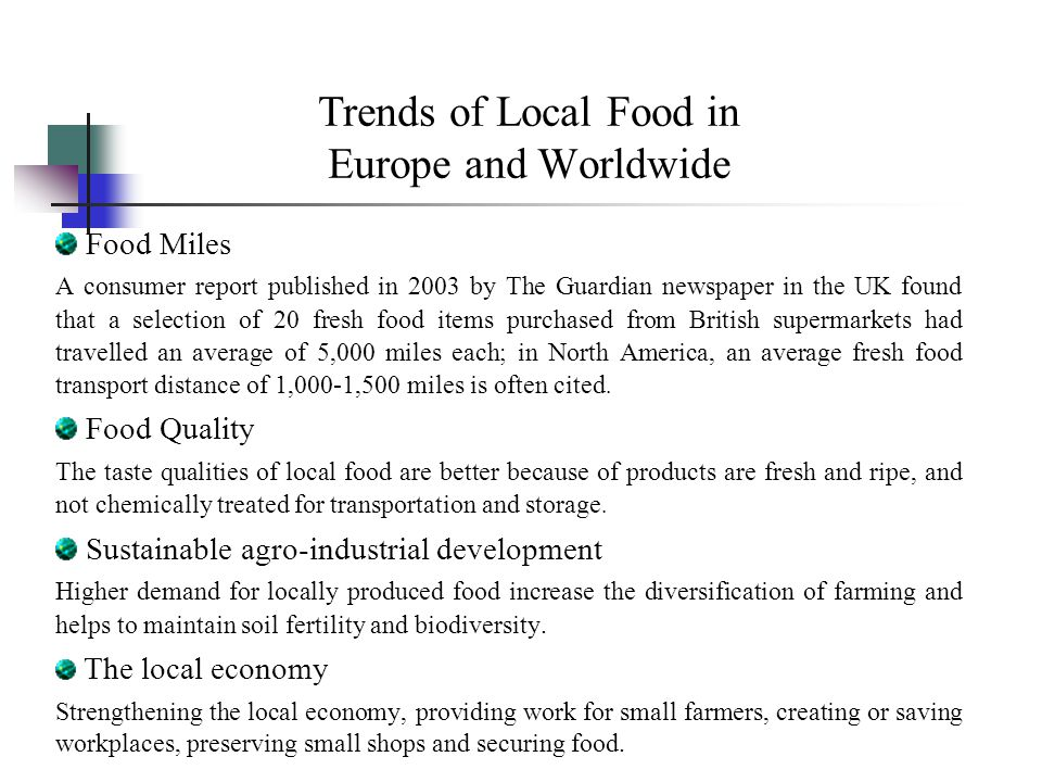 Trends of Local Food in Europe and Worldwide Food Miles A consumer report published in 2003 by The Guardian newspaper in the UK found that a selection
