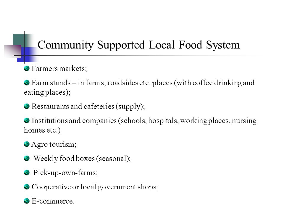 Community Supported Local Food System Farmers markets; Farm stands – in farms, roadsides etc. places (with coffee drinking and eating places); Restaur