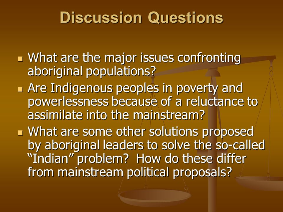 Discussion Questions What are the major issues confronting aboriginal populations.
