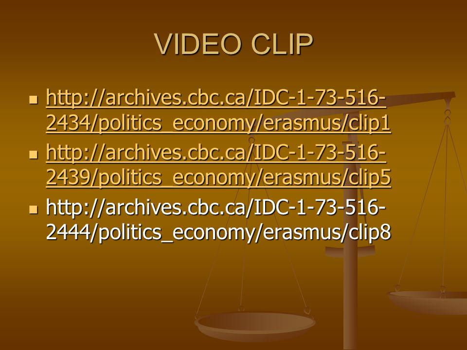 VIDEO CLIP http://archives.cbc.ca/IDC-1-73-516- 2434/politics_economy/erasmus/clip1 http://archives.cbc.ca/IDC-1-73-516- 2434/politics_economy/erasmus
