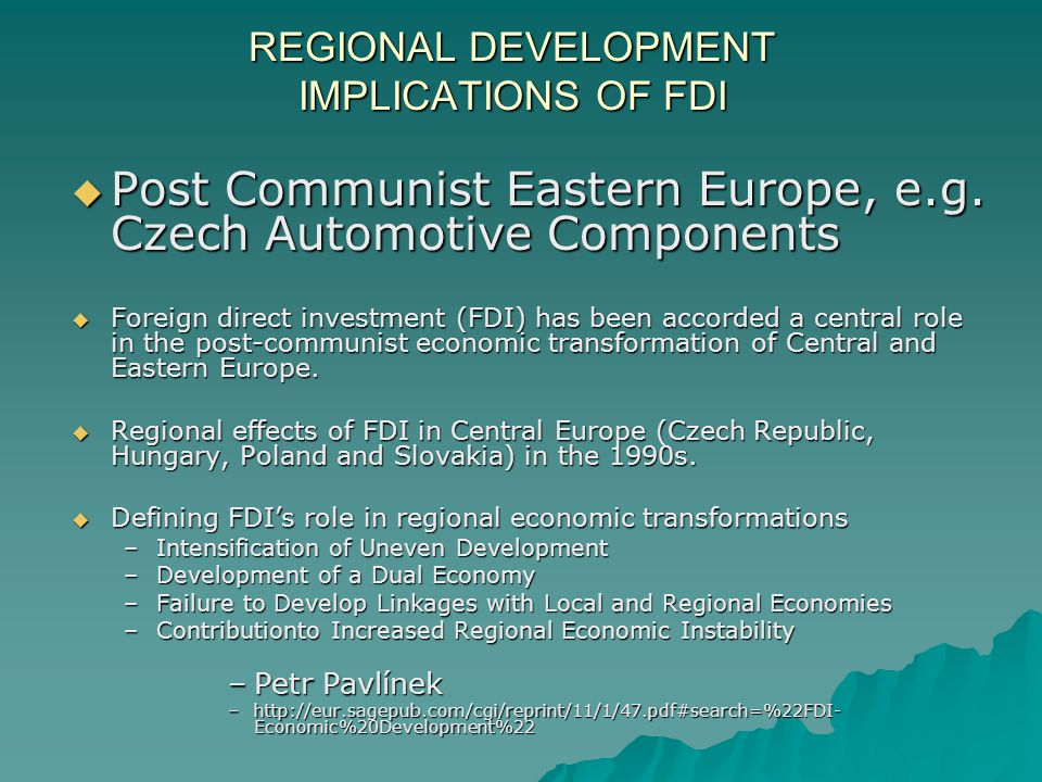 REGIONAL DEVELOPMENT IMPLICATIONS OF FDI  Post Communist Eastern Europe, e.g.
