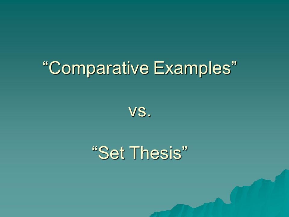 Comparative Examples vs. Set Thesis