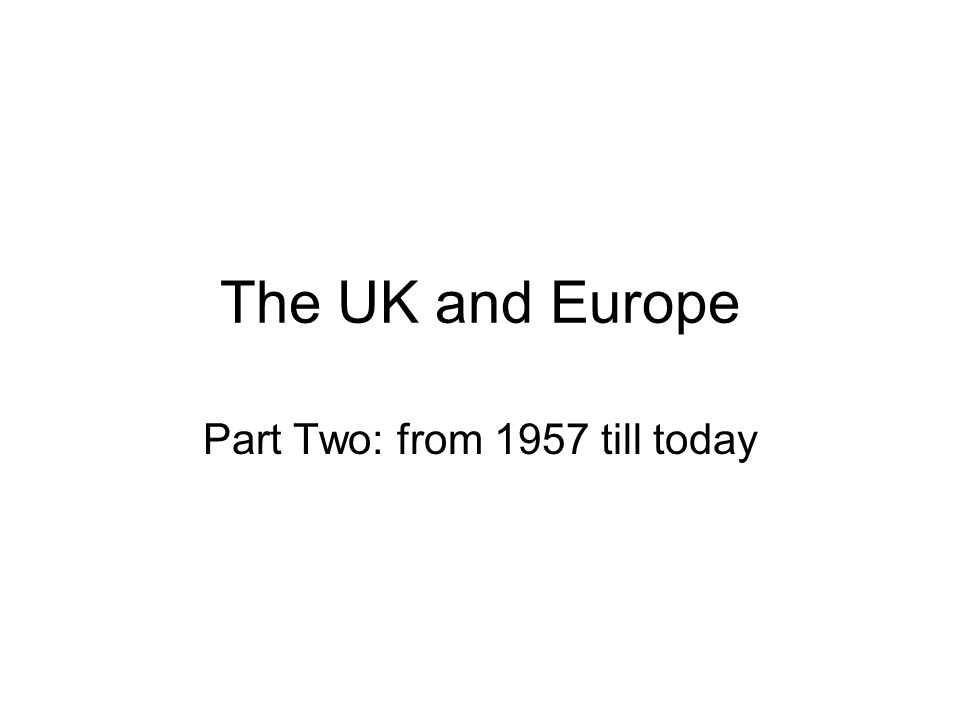 The UK and Europe Part Two: from 1957 till today