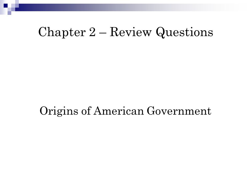 Chapter 2 – Review Questions Origins of American Government