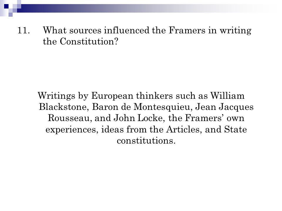 11.What sources influenced the Framers in writing the Constitution? Writings by European thinkers such as William Blackstone, Baron de Montesquieu, Je