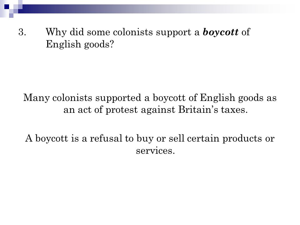 3.Why did some colonists support a boycott of English goods? Many colonists supported a boycott of English goods as an act of protest against Britain'