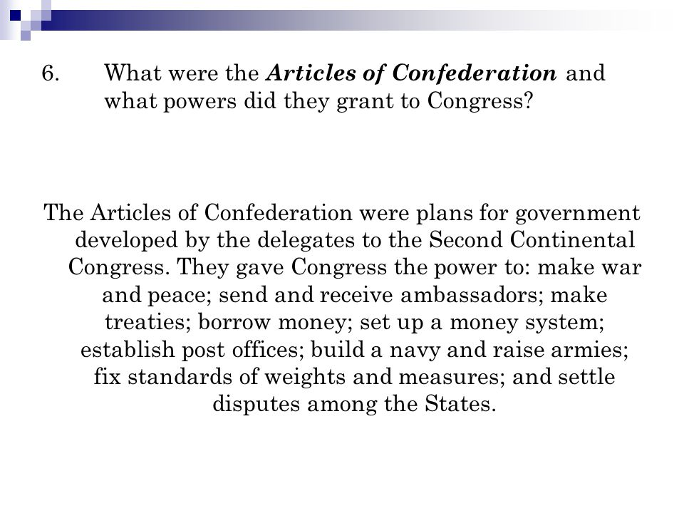 6.What were the Articles of Confederation and what powers did they grant to Congress? The Articles of Confederation were plans for government develope