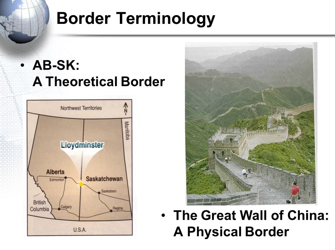 Border Terminology AB-SK: A Theoretical Border The Great Wall of China: A Physical Border