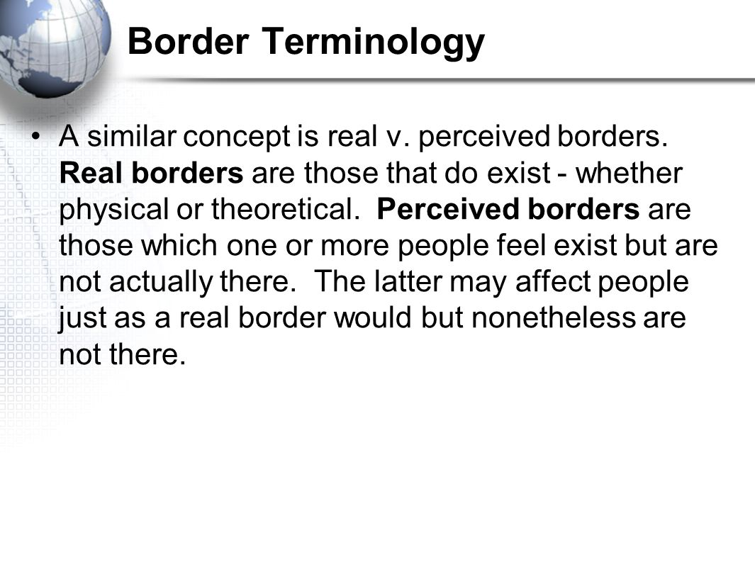 Border Terminology A similar concept is real v.perceived borders.