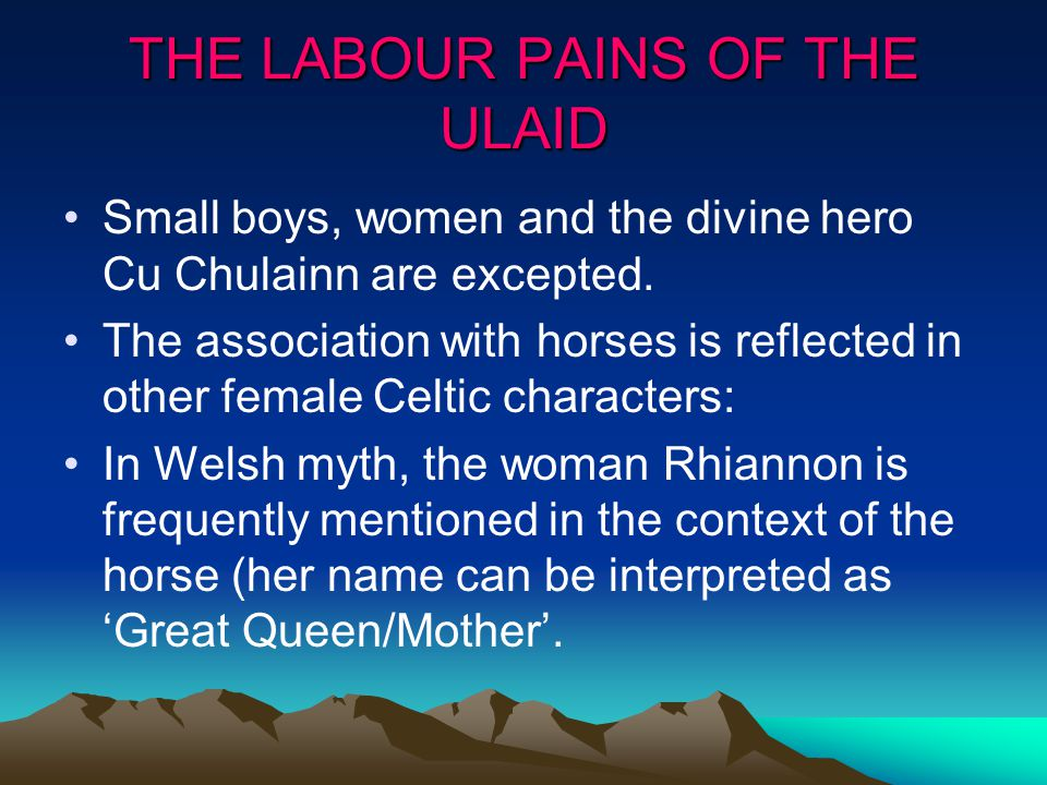 THE LABOUR PAINS OF THE ULAID Small boys, women and the divine hero Cu Chulainn are excepted.