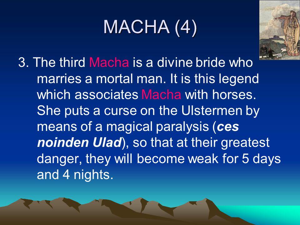MACHA (4) 3. The third Macha is a divine bride who marries a mortal man.