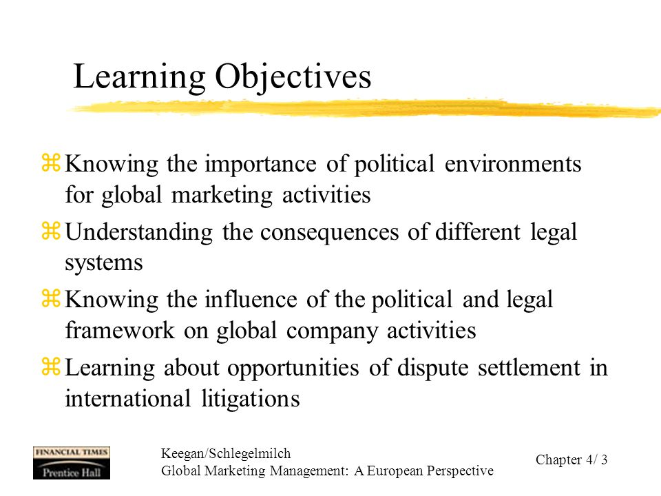 Keegan/Schlegelmilch Global Marketing Management: A European Perspective Chapter 4/ 3 Learning Objectives zKnowing the importance of political environ