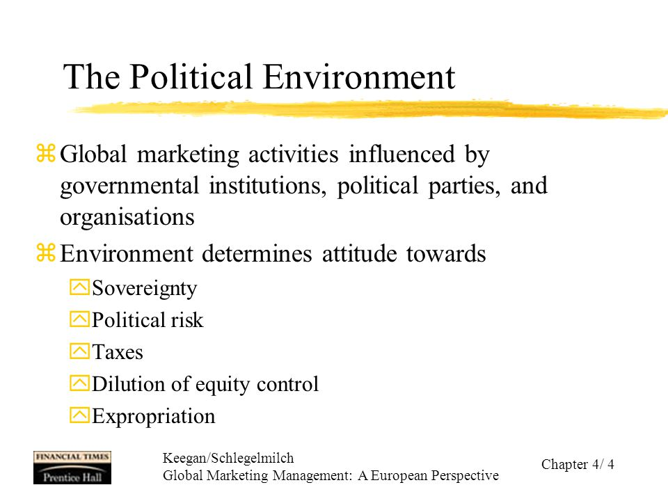 Keegan/Schlegelmilch Global Marketing Management: A European Perspective Chapter 4/ 4 The Political Environment zGlobal marketing activities influence