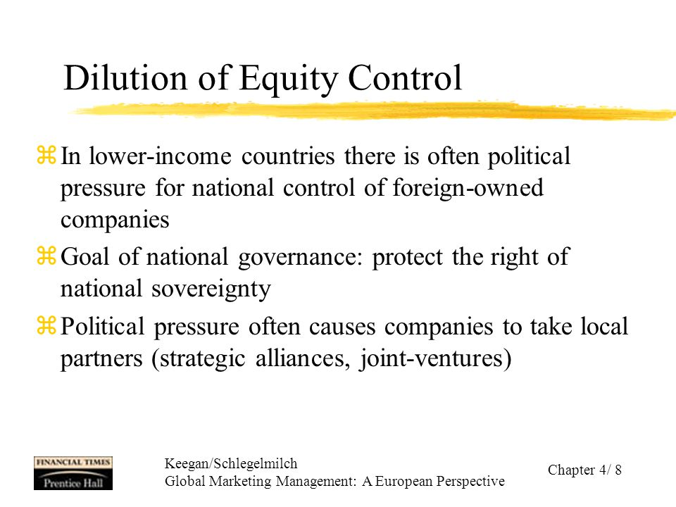 Keegan/Schlegelmilch Global Marketing Management: A European Perspective Chapter 4/ 8 Dilution of Equity Control zIn lower-income countries there is o