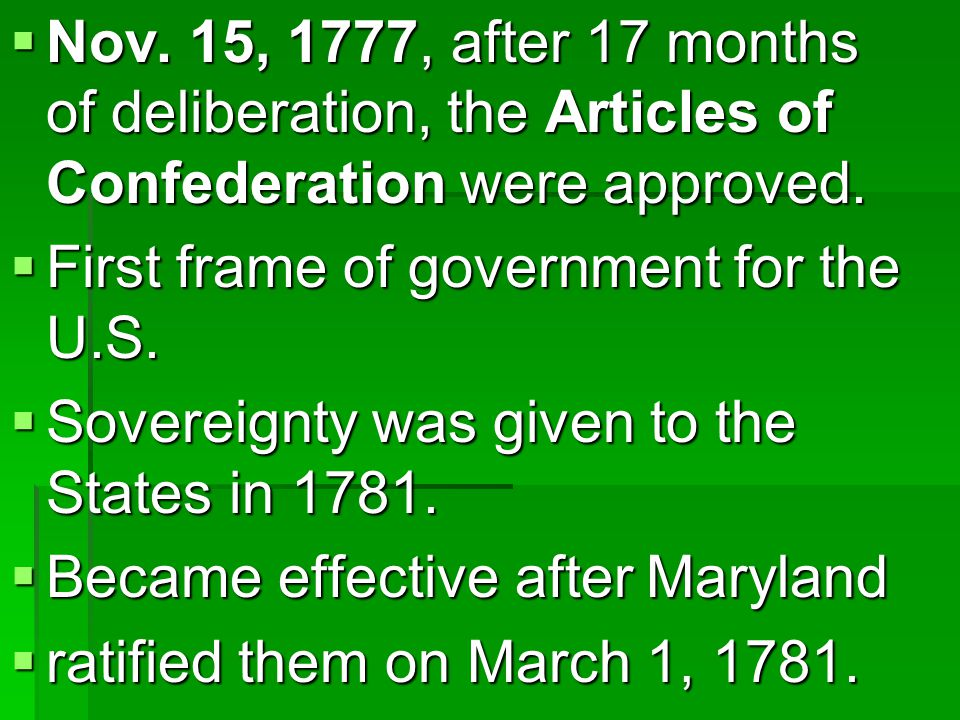  Nov. 15, 1777, after 17 months of deliberation, the Articles of Confederation were approved.