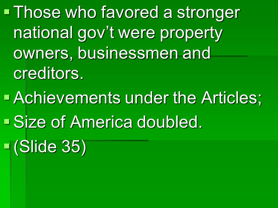  Those who favored a stronger national gov't were property owners, businessmen and creditors.