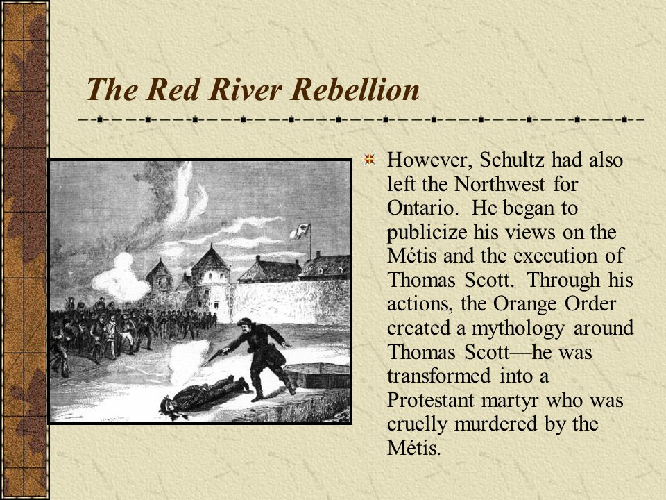 The Red River Rebellion However, Schultz had also left the Northwest for Ontario.
