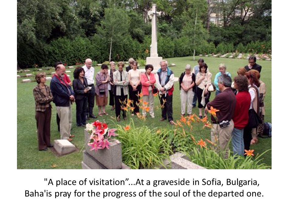 A place of visitation ...At a graveside in Sofia, Bulgaria, Baha is pray for the progress of the soul of the departed one.