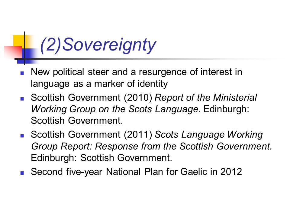 (2)Sovereignty New political steer and a resurgence of interest in language as a marker of identity Scottish Government (2010) Report of the Ministerial Working Group on the Scots Language.